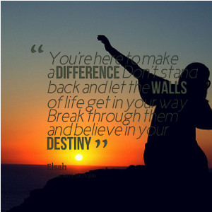 Quotes Picture: you're here to make a difference don't stand back and ...