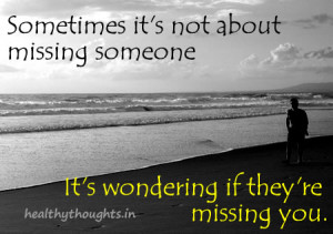 day-love quotes-missing you- sometimes its not about missing someone ...