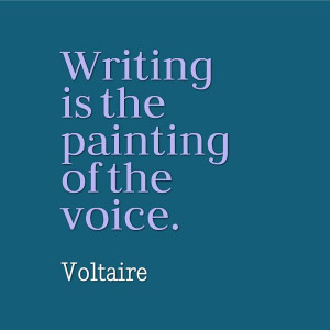 ... writing is the painting of the voice voltaire # writing # inspiration
