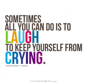 Crying Quotes Laugh Quotes Cry Quotes