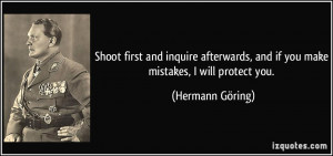 ... , and if you make mistakes, I will protect you. - Hermann Göring