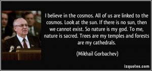 believe in the cosmos. All of us are linked to the cosmos. Look at ...
