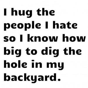 hug the people i hate...