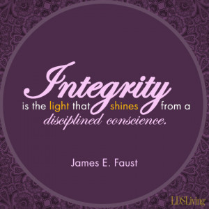 Lds Integrity Quotes This lesson on integrity is