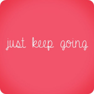 just keep going quotes just keep going