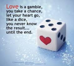 Love Is A Gamble, You Take A Chance, Let Your Heart Go, Like A Dice ...