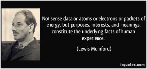 Not sense data or atoms or electrons or packets of energy, but ...