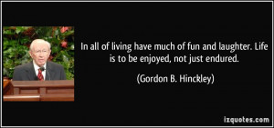 quote-in-all-of-living-have-much-of-fun-and-laughter-life-is-to-be ...