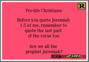 ... quote the last part of the verse too.Are we all the prophet Jeremiah