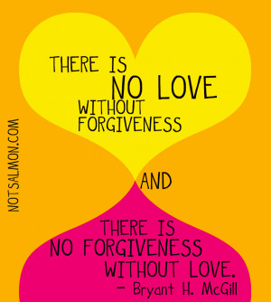 is no love without forgiveness – and – there is not forgiveness ...