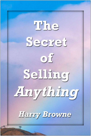Harry Browne The Secret To Selling Anything