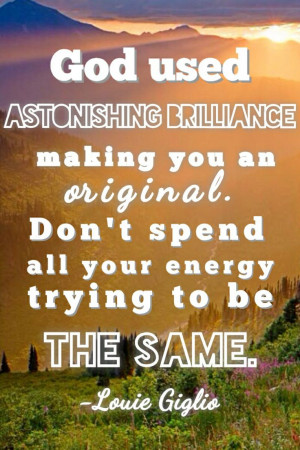 Louie Giglio quote... God used astonishing brilliance to make you an ...