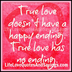 True love doesn't have a happy ending. True love has no ending ...