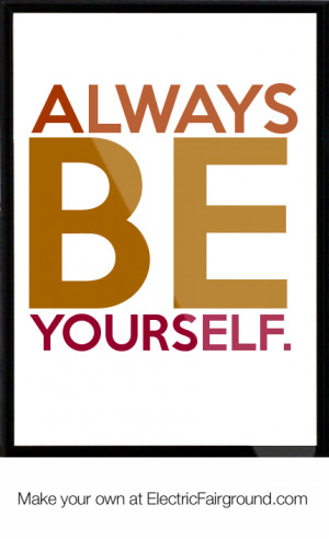Always be yourself. Framed Quote