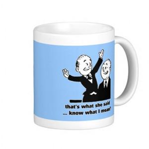 That's what she said - Humor Innuendo Quote Mug