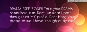 DRAMA FREE ZONE!! Take your DRAMA Profile Facebook Covers