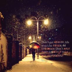 don t get weaker life won t be easier be stronger don t walk away life ...