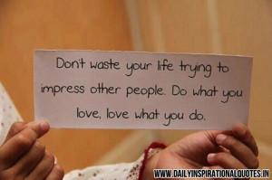 waste-your-life-trying-to-impress-other-people-do-what-you-love-love ...
