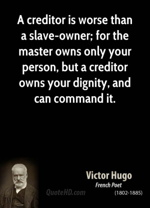 creditor is worse than a slave-owner; for the master owns only your ...