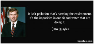 It isn't pollution that's harming the environment. It's the impurities ...