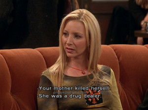 Friends Phoebe Quotes Funny F.r.i.e.n.d.s phoebe buffay