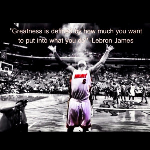 Famous Basketball Quotes Lebron James Greatness quote