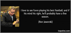 love to see Favre playing his best football, and if his mind his ...