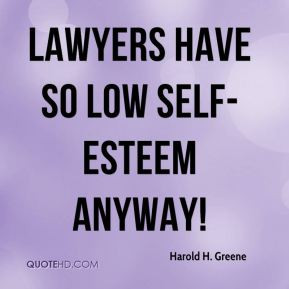 Harold H. Greene - Lawyers have so low self-esteem anyway!