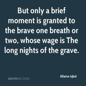 Allama Iqbal - But only a brief moment is granted to the brave one ...