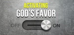 Activate A Lifetime of Favor