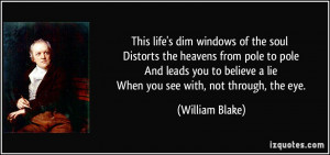 This life's dim windows of the soul Distorts the heavens from pole to ...
