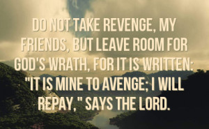 room for god s wrath for it is written it is mine to avenge i will ...