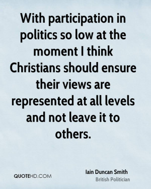 With participation in politics so low at the moment I think Christians ...