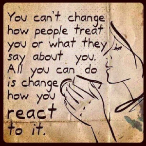 Life Quote: You Can't Change How People Treat You..