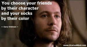 ... and your socks by their color - Gary Oldman Quotes - StatusMind.com