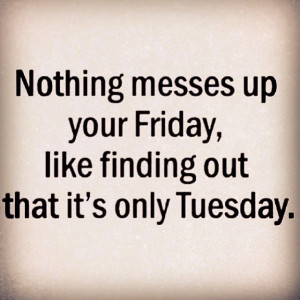 it 39 s only tuesday funny