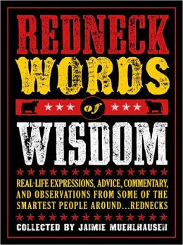 Redneck Words of Wisdom: Real-life Expressions, Advice, Commentary ...