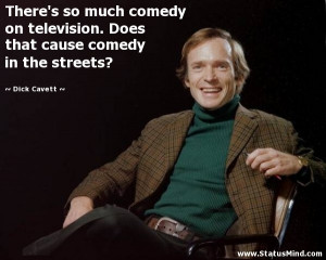 ... cause comedy in the streets? - Dick Cavett Quotes - StatusMind.com