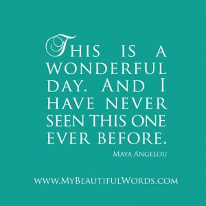 Have A Beautiful Day Quotes This is a wonderful day.