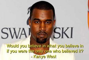 kanye quotes believe