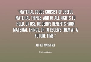 quote-Alfred-Marshall-material-goods-consist-of-useful-material-things ...