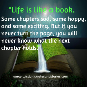 Life is like a book. Some chapters sad, some happy, and some exciting ...