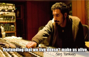Alive. – Serj Tankian. motivational inspirational love life quotes ...