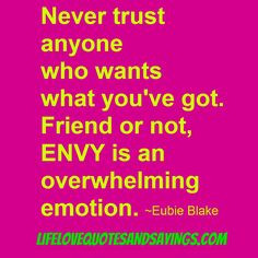 jealousy quotes and sayings | ... Trust Anyone Who Wants What You've ...