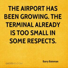 The airport has been growing. The terminal already is too small in ...