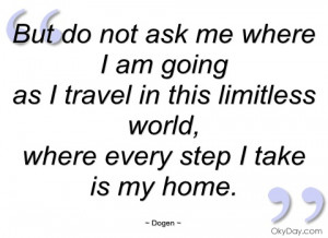 but do not ask me where i am going dogen