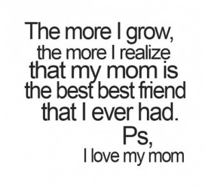 ... the best best riend that i ever had. ps i love my mom picture quotes