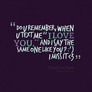 ... me '' i love you,'' and i say the same one like you ? :') i miss it