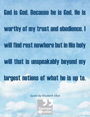 God is God. Because he is God, He is worthy of my trust and obedience ...