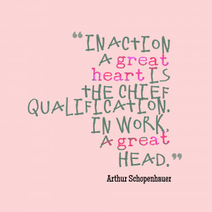 In Action A Great Heart Is The Chief Qualification - Action Quote